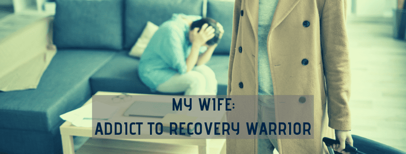 My Wife: Addict to Recovery Warrior